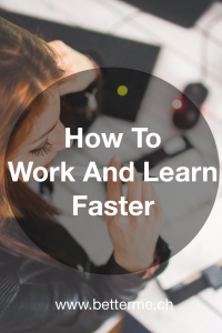 How To Work And Learn Faster. Betterme.ch